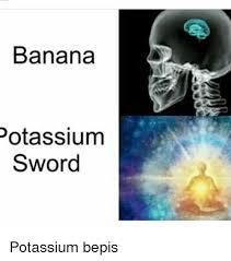 Bepis Meme - banana potassium sword potassium bepis meme on me me