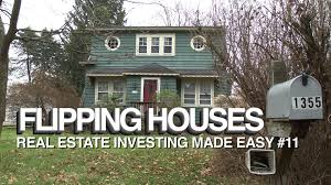 flipping houses real estate investing made easy 11 youtube