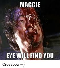 Maggie Meme - maggie eye will find you tdxaady editoaay crossbow meme on sizzle