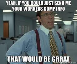 Workers Comp Meme - yeah if you could just send me your workers comp info that would be