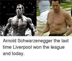 Arnold Schwarzenegger Memes - arnold schwarzenegger the last time liverpool won the league and
