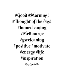 quote of the day energy quote about good morning thought of the day homecleaning