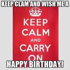 Make My Own Keep Calm Meme - keep clam and wish me a happy birthday keep calm meme generator