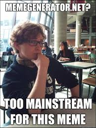 Creeper Meme Generator - memegenerator net too mainstream for this meme hipster teen