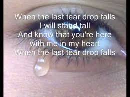 when the last tear drop falls tears