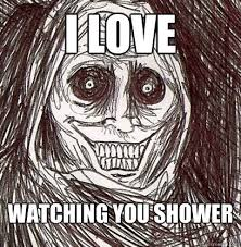 Shadowlurker Meme - i love watching you shower shadowlurker quickmeme
