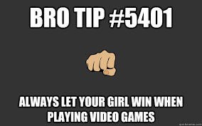 Girls Playing Video Games Meme - bro tip 1 million great bro s think alike brotip quickmeme