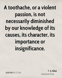 t s eliot poet quote a toothache or a violent passion is not jpg