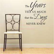 Cute Sayings For Home Decor | the years tell us much that the days never knew cute inspirational