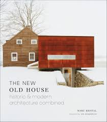 E Unlimited Home Design The New Old House Historic U0026 Modern Architecture Combined Marc