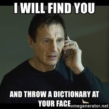 Meme Dictionary - i will find you and throw a dictionary at your face i will find