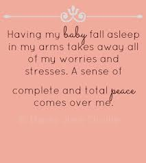my baby fall asleep in my arms takes away all of my worries