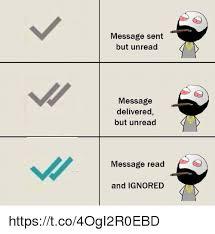 Message Meme - message sent but unread message delivered but unread message read