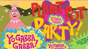 yo gabba gabba game video plant pot party episode nickjr
