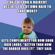 My New Haircut Meme - i badly needed a haircut for my new job but i can t get one