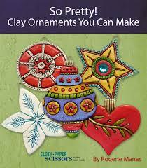 so pretty clay ornaments you can make cloth paper scissors