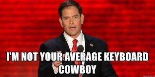 Rubio Meme - i m not your average keyboard cowboy marco rubio sexy meme