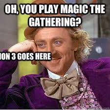 Quit Playing Meme - magic the gathering addiction meme the best of the funny meme