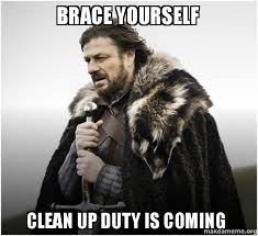 Clean Up Meme - brace yourself clean up duty is coming brace yourself game of