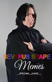Snape Meme - severus snape memes adriana gomez wattpad