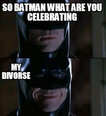 Batman Meme Creator - meme faces so batman what are you celebrating my divorse