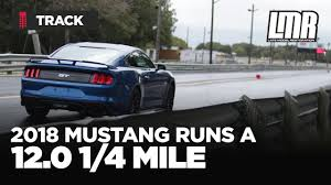 late model restoration mustang stock 2018 mustang gt goes 12 0 in the 1 4 mile lmr com