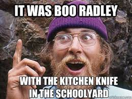 Do You Boo Boo Meme - pretty do you boo boo meme it was boo radley with the kitchen knife