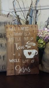 tea sign tea u0026 jesus christian quote rustic sign rustic decor