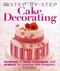 Cake Decorating Books Online Step By Step Cake Decorating Karen Sullivan 9781465414410