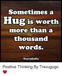 Positive Thinking Meme - sometimes a hugis worth more than a thousand words travugogo