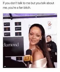 Don T Talk To Me Meme - if you don t talk to me but you talk about me you re a fan bitch dr