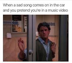 Music Video Meme - dopl3r com memes when a sad song comes on in the car and you