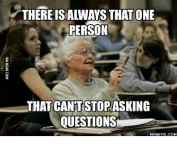 Question Meme - thereisalways that one person that cant stopasking questions
