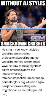Aj Styles Memes - without aj styles mrlando gee m gravity for got me smackdown crashes