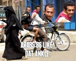 Arabs Meme - arabs be like dat ankle image dubai memes