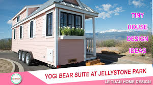 Tiny Home Design Yogi Bear Suite At Jellystone Park Tiny House Design Ideas Le
