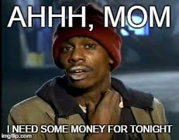 Cash Money Meme - when your going out and your nervous to ask for money to your mom