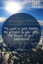 Gifts For Future In The Past Is Your Lesson The Present Is Your Gift The Pixteller
