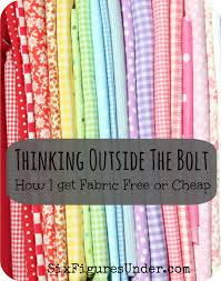 thinking outside the bolt how i get fabric free or cheap six