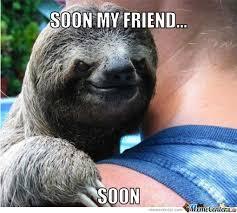 Soon Meme - soon my friend soon by serkan meme center