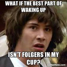 monday morning meme folgers conspiracy keanu coffeenate com