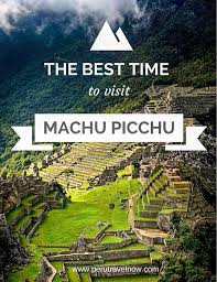 the best time to visit machu picchu peru travel now awesome