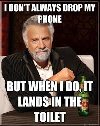 Drop Phone Meme - i don t always drop my phone but when i do it lands in the toilet