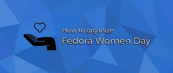 Organize Day Organizing A Fedora Women Day 2017 Event Fedora Community Blog