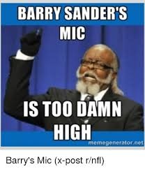 Is Too Damn High Meme Generator - barry sanders mic is too damn high memegenerator net barry s mic x