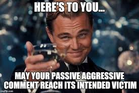 Passive Aggressive Meme - leonardo dicaprio cheers meme imgflip