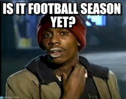 Football Season Meme - is it football season yet tyrone biggums meme on memegen