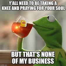 Praying Memes - y all need to be taking a knee and praying for your soul but that s