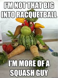 Vegetable Meme - i m not that big into racquetball i m more of a squash guy