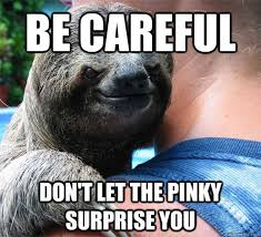 Pinky Meme - be careful don t let the pinky surprise you suspiciously evil